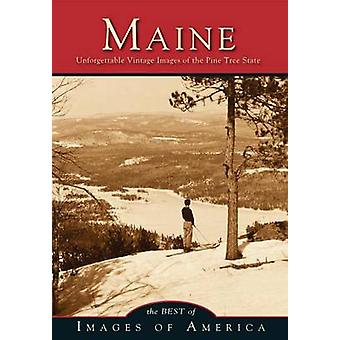 Maine - Unforgettable Vintage Images of the Pine Tree State by Best of