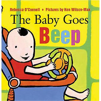The Baby Goes Beep by Rebecca O'Connell - Ken Wilson-Max - 9780807505