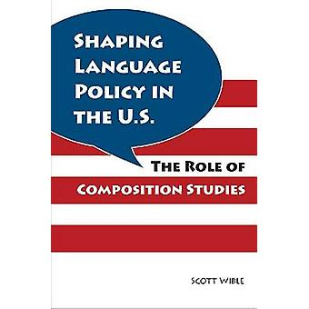 Shaping Language Policy in the U.S. - The Role of Composition Studies