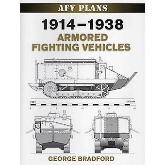 1914-1938 Armored Fighting Vehicles by George Bradford - 978081170568
