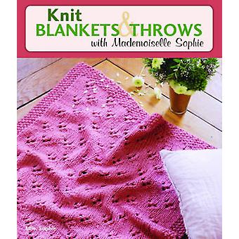 Knit Blankets and Throws with Mademoiselle Sophie by Mlle Sophie - Ma