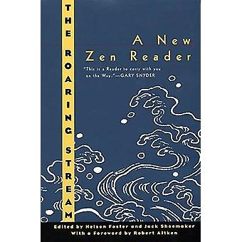 The Roaring Stream - A New Zen Reader by Nelson Foster - 9780880015110