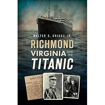 Richmond - Virginia - and the Titanic by Walter Jr Griggs - 978162619