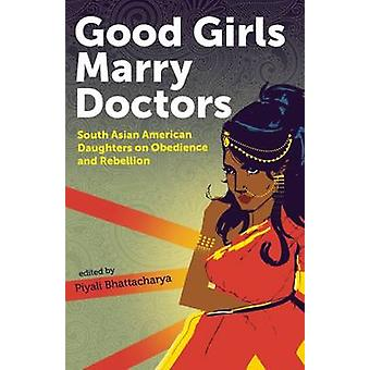 Good Girls Marry Doctors - South Asian American Daughters on Obedience