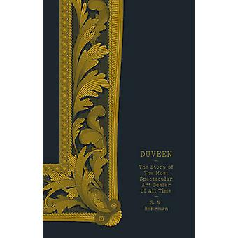 Duveen - The Story of the Most Spectacular Art Dealer of All Time by S