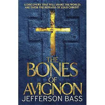 The Bones of Avignon - A Body Farm Thriller by Jefferson Bass - 978184