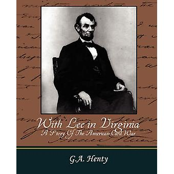 With Lee in Virginia  A Story of the American Civil War by G. a. Henty & Henty