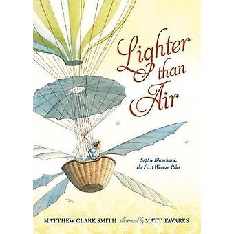 Lichter dan Air Sophie Blanchard de eerste vrouwelijke piloot van Matthew Clark Smith