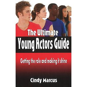 Ultimate Young Actors Guide by Cindy Marcus