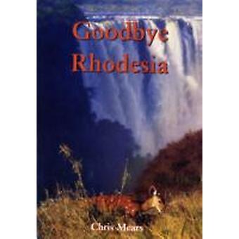 Goodbye Rhodesia by C Mears