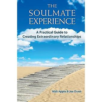 The Soulmate Experience A Practical Guide to Creating Extraordinary Relationships by Apple & Mali