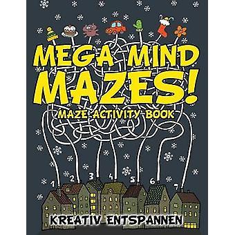 Mega Mind Mazes Maze Activity Book by Kreativ Entspannen