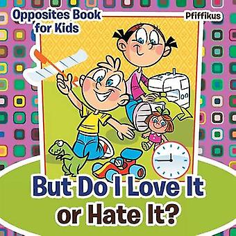 But Do I Love It or Hate It   Opposites Book for Kids by Pfiffikus