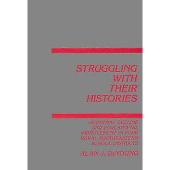 Struggling with Their Histories Economic Decline and School Improvement in Four Rural Southeastern School Districts by DeYoung & Alan J.
