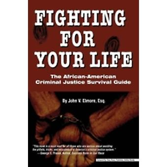 Fighting for Your Life  The African American Criminal Justice Survival Guide by Elmore & John V