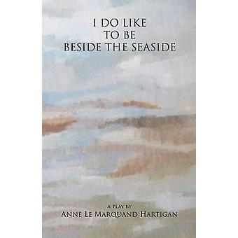 I Do Like To Be Beside the Seaside by Hartigan & Anne Le Marquand