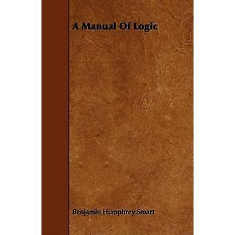 A Manual Of Logic by Smart & Benjamin Humphrey