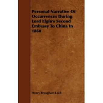 Personal Narrative of Occurrences During Lord Elgins Second Embassy to China in 1860 by Loch & Henry Brougham