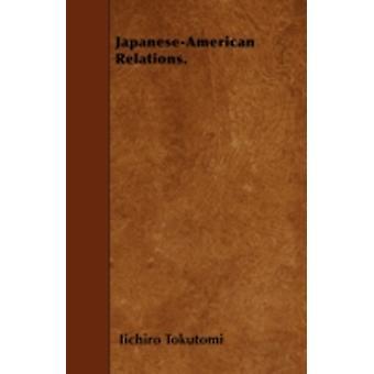 JapaneseAmerican Relations. by Tokutomi & Iichiro