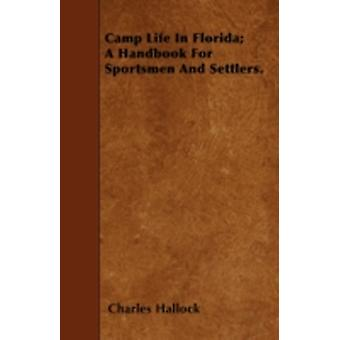 Camp Life In Florida A Handbook For Sportsmen And Settlers. by Hallock & Charles