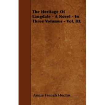 The Heritage Of Langdale  A Novel  In Three Volumes  Vol. III. by Hector & Annie French