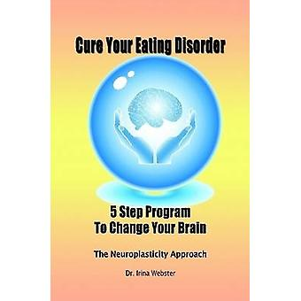 Cure Your Eating Disorder by Webster M.D. & Dr. Irina