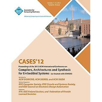 Cases 12 Proceedings of the 2012 ACM International Conference on Compilers Architectures and Synthesis for Embedded Systems by Cases 12 Conference Committee