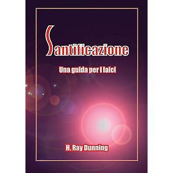 Santificazione Una Guida Per I Laici by Dunning & H. Ray