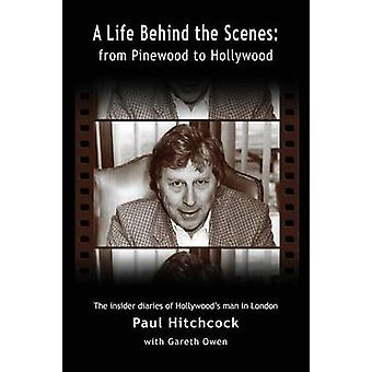 A Life Behind the Scenes From Pinewood to Hollywood by Hitchcock & Paul