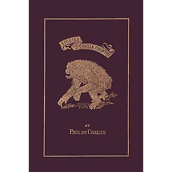 Stories of the Gorilla Country Illustrated Edition Yesterdays Classics by du Chaillu & Paul