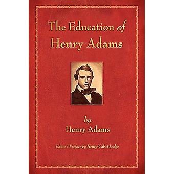 The Education of Henry Adams by Adams & Henry
