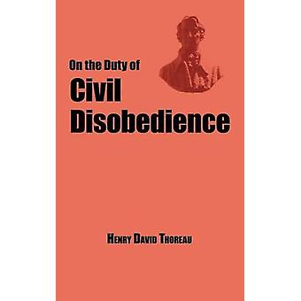 On the Duty of Civil Disobedience  Thoreaus Classic Essay by Thoreau & Henry David