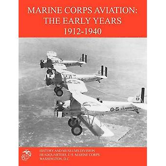 Marine Corps Aviation The Early Years 19121940 by Johnson & Edward C. & III