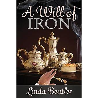 A Will of Iron by Beutler & Linda