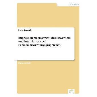 Impression Management des Bewerbers und Interviewers bei Personalbewerbungsgesprchen by Poeckh & Peter
