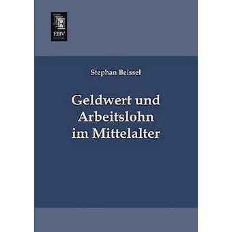 Geldwert Und Arbeitslohn Im Mittelalter by Beissel & Stephan