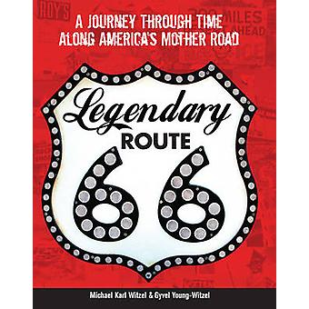 Legendary Route 66  A Journey Through Time Along Americas Mother Road by Michael Karl Witzel & Gyvel Young Witzel & Foreword by Jim Ross