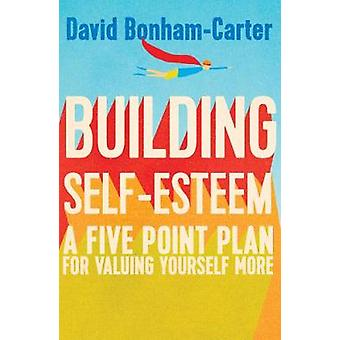 Building Selfesteem  A FivePoint Plan For Valuing Yourself More by David Bonham carter
