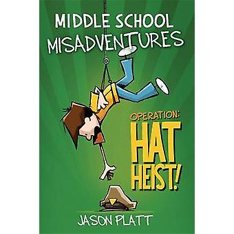 Middle School Misadventures - Operation Hat Heist! by Jason Platt - 97