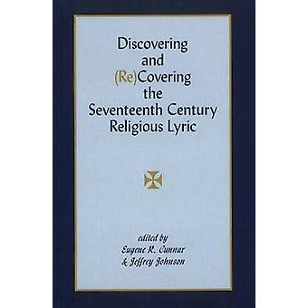 Discovering & (Re)Covering the Seventeenth Century Lyric by Eugen