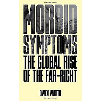 Morbid Symptoms - The Global Rise of the Far-Right von Owen Worth - 978