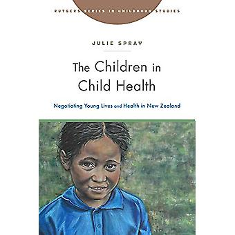 The Children in Child Health - Negotiating Young Lives and Health in N