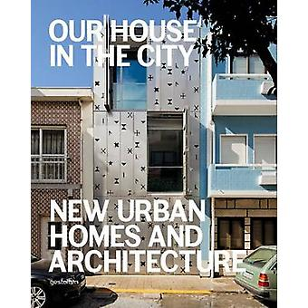 Our House in the City - New Urban Homes and Architecture by S. Borges