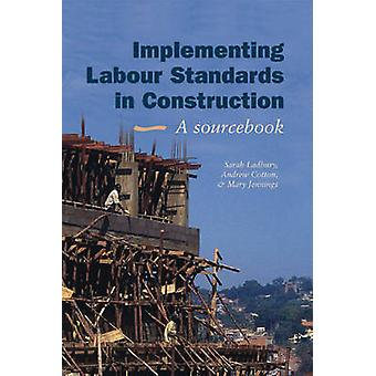Implementing Labour Standards in Construction - A Sourcebook by Sarah