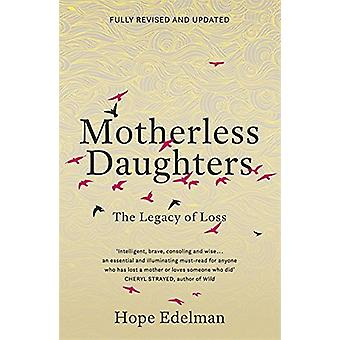 Motherless Daughters - The Legacy of Loss by Hope Edelman - 9781473695
