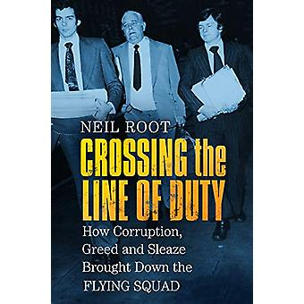 Crossing the Line of Duty - How Corruption - Greed and Sleaze Brought