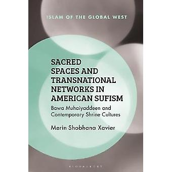 Sacred Spaces and Transnational Networks in American Sufism - Bawa Muh