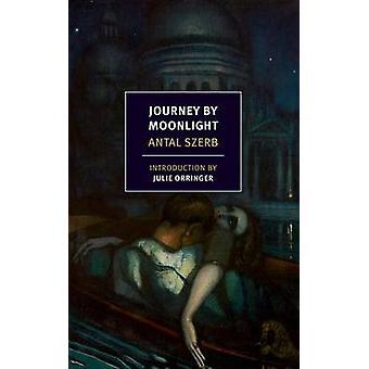 Journey by Moonlight by Antal Szerb - Len Rix - Julie Orringer - 9781