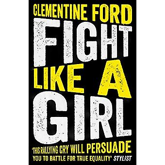 Fight Like A Girl de Clementine Ford - 9781786076038 Libro