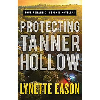 Protecting Tanner Hollow - Four Romantic Suspense Novellas by Lynette